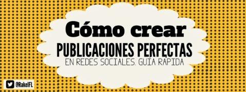 Cómo crear publicaciones perfectas, by Rakel Felipe