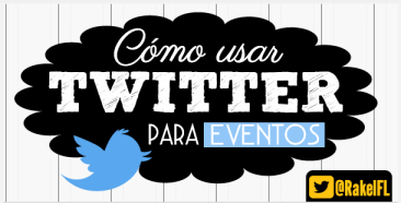 Cómo usar Twitter para Eventos, by Rakel Felipe