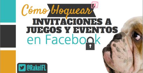 Cómo bloquear invitaciones a juegos y eventos en Facebook (by @RakelFL)
