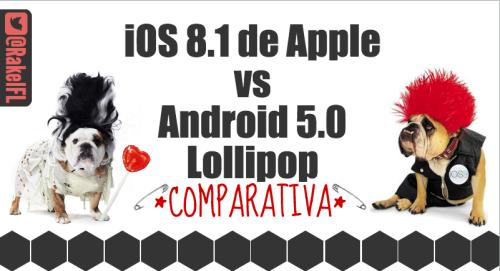 Apple iOS 8.1 y Android Lollipop: comparativa (by @RakelFL)